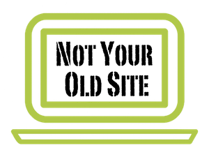 Not Your Old Site